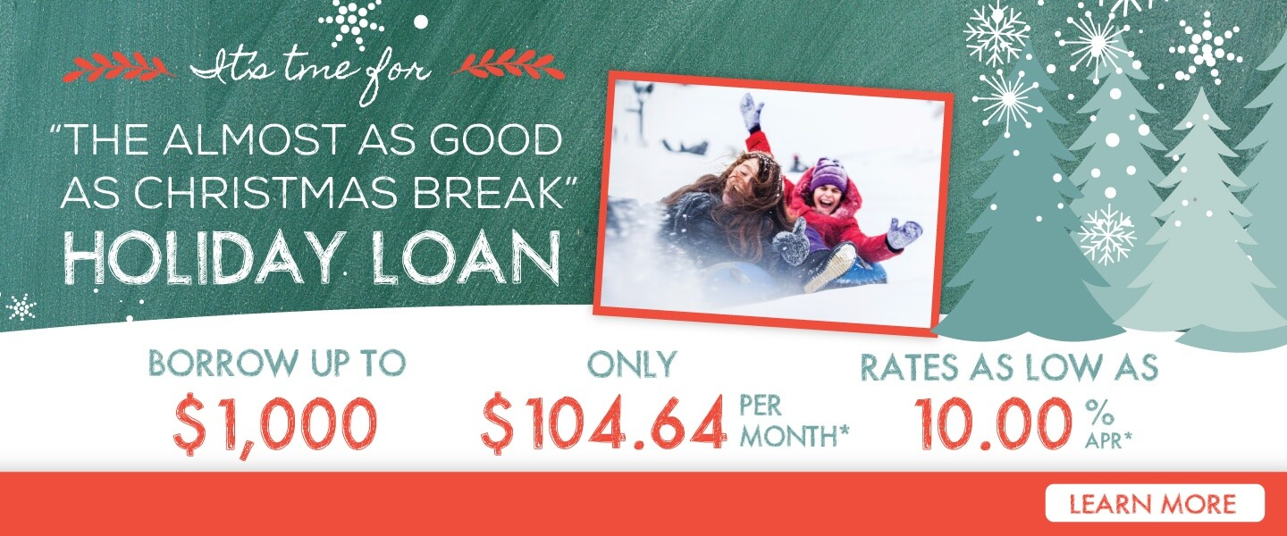 It's the almost as good as a Christmas Break Holiday Loan