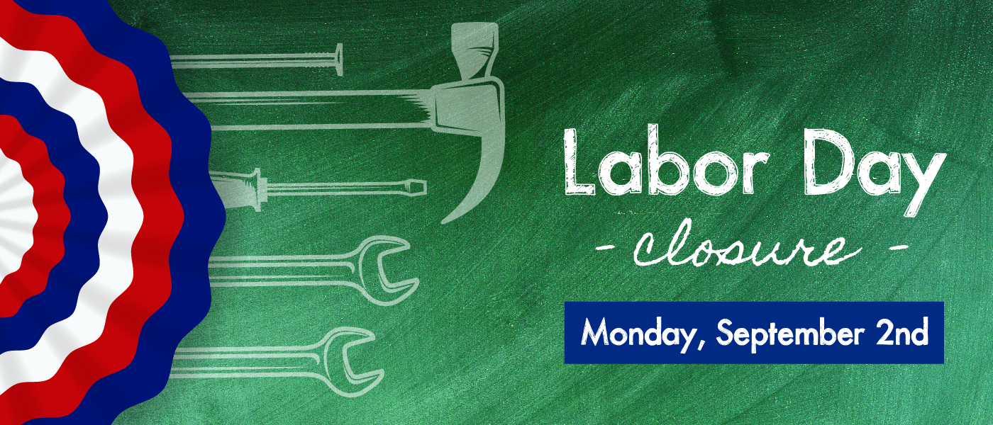 Closed for Labor Day - Monday, September 2