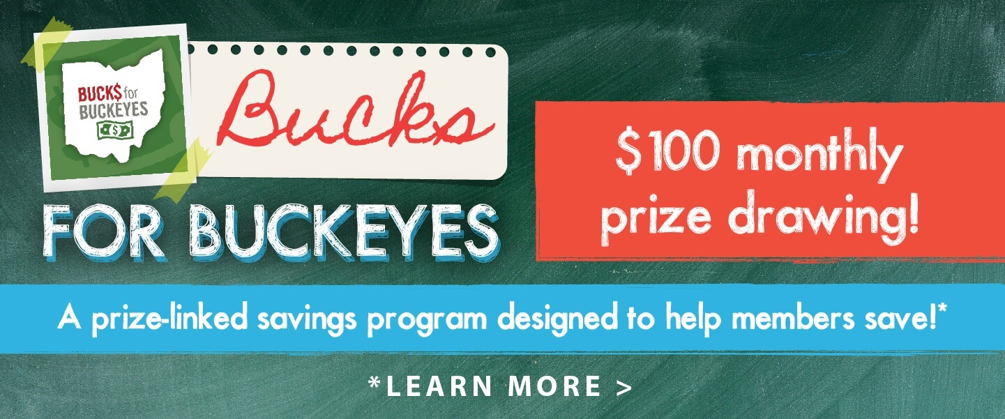 Open a Bucks for Buckeyes Account - A prize-linked savings program designed to help members save!