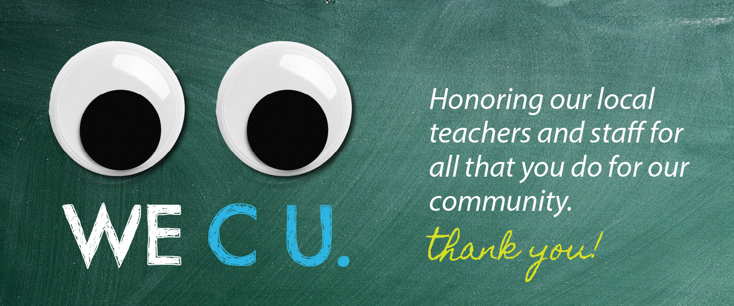 We C U. Honoring our local teachers and staff for all that you do for our community. Thank you!