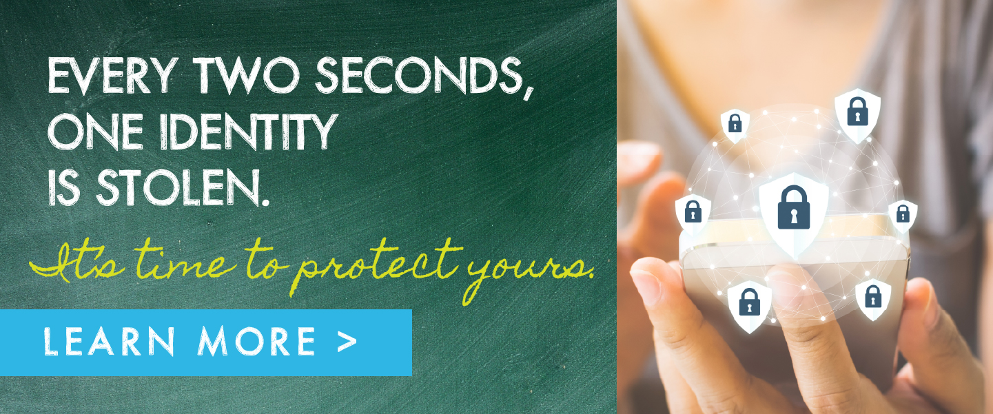 Every two seconds, one identity is stolen. It's time to protect yours. Learn More.