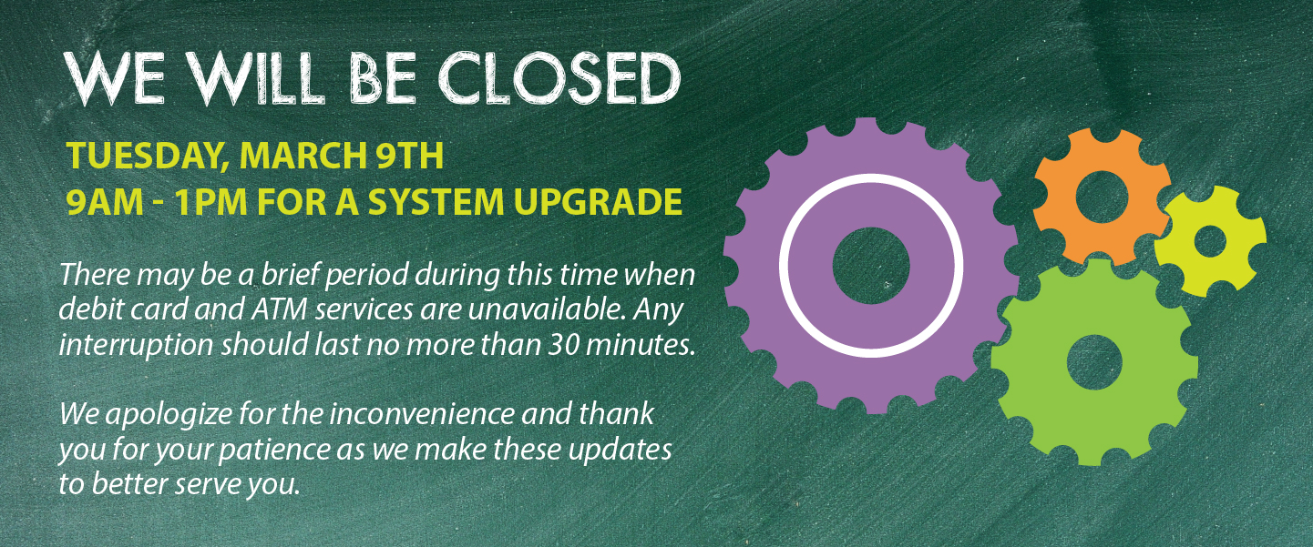 We will be closed Wednesday, 3/9 from 9:00am to 1:00pm for a system upgrade