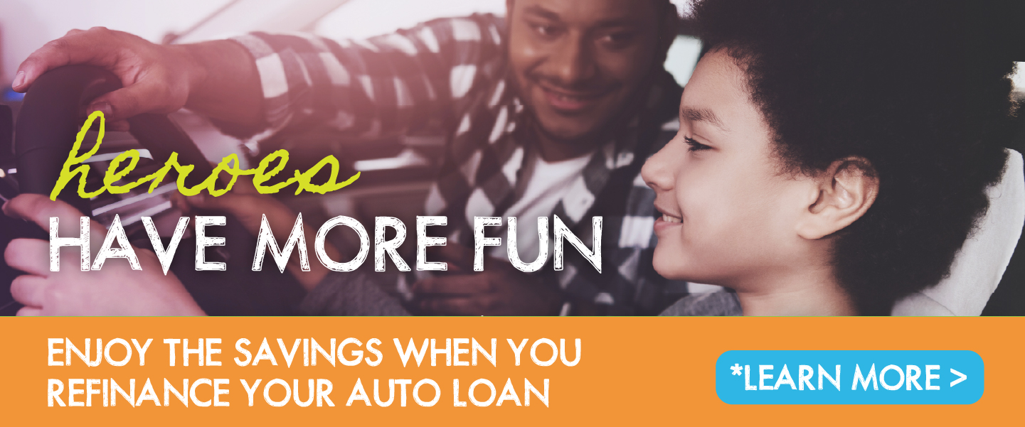 Heroes have more fun. Enjoy the savings when you refinance your Auto Loan.