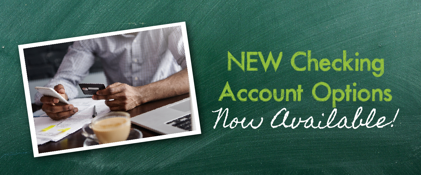 New Checking Account Choices Now Available!